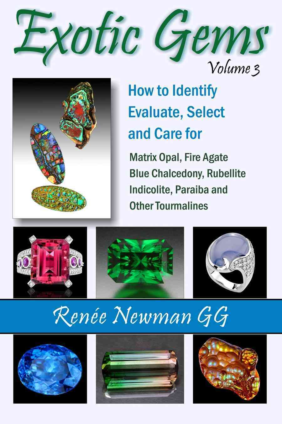 How to Identify, Evaluate, Select and Care for Matrix Opal, Fire Agate , Blue Chalcedony, Rubellite, Indicolite, Paraiba and Other Tourmalines By Newman, Renee
